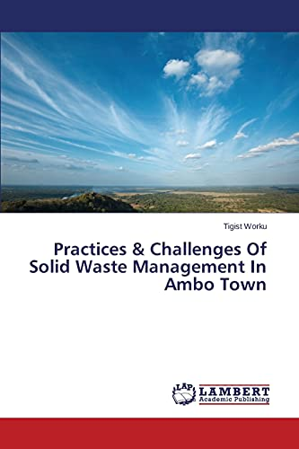 Practices Challenges Of Solid Waste Management In Ambo Town: Tigist Worku