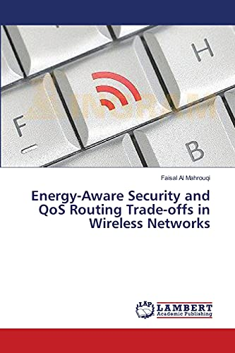 Energy-Aware Security and QoS Routing Trade-offs in Wireless Networks: Faisal Al Mahrouqi