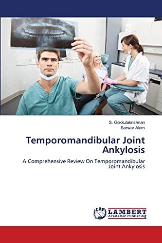 Temporomandibular Joint Ankylosis: S. Gokkulakrishnan