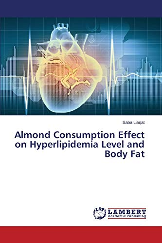 Almond Consumption Effect on Hyperlipidemia Level and Body Fat: Saba Liaqat