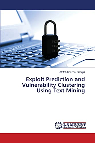 9783659492778: Exploit Prediction and Vulnerability Clustering Using Text Mining
