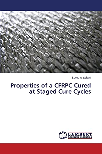 Properties of a CFRPC Cured at Staged: Seyed A. Soltani