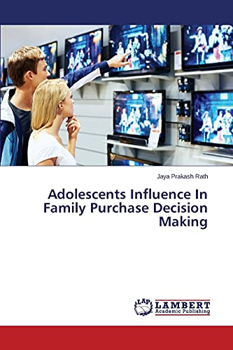Adolescents Influence In Family Purchase Decision Making: Jaya Prakash Rath