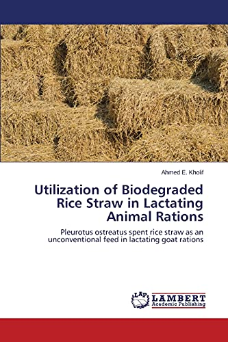 9783659498251: Utilization of Biodegraded Rice Straw in Lactating Animal Rations: Pleurotus ostreatus spent rice straw as an unconventional feed in lactating goat rations