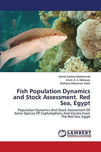 9783659498381: Fish Population Dynamics and Stock Assessment. Red Sea, Egypt: Population Dynamics And Stock Assessment Of Some Species Of Cephalopholis And Variola From The Red Sea, Egypt
