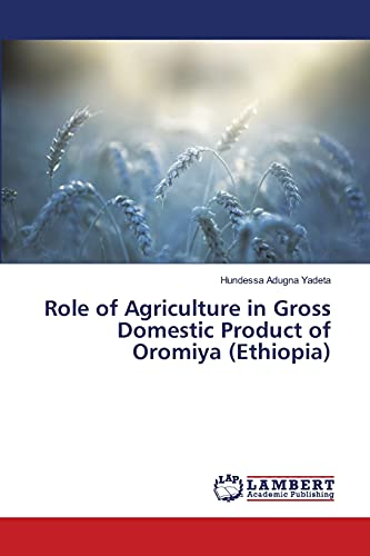 Role of Agriculture in Gross Domestic Product of Oromiya Ethiopia: Hundessa Adugna Yadeta