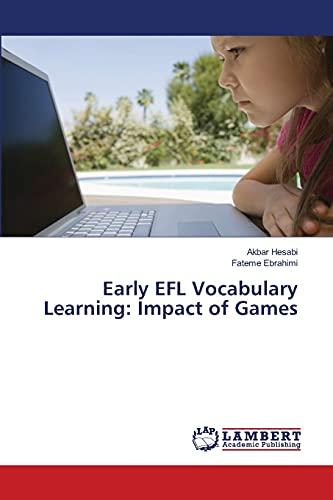 Early Efl Vocabulary Learning: Impact of Games: Akbar Hesabi