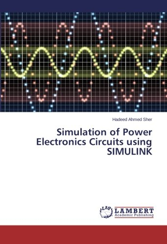 Simulation of Power Electronics Circuits using SIMULINK: Sher, Hadeed Ahmed