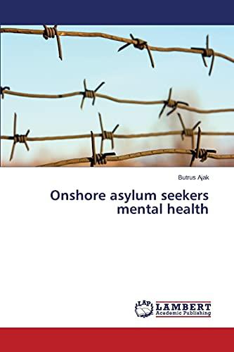 Onshore Asylum Seekers Mental Health (Paperback): Ajak Butrus