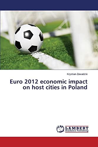 Euro 2012 Economic Impact on Host Cities in Poland (Paperback): Zawadzki Krystian