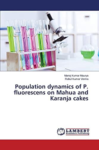 9783659503184: Population dynamics of P. fluorescens on Mahua and Karanja cakes
