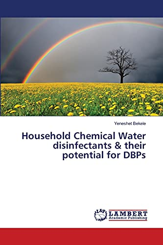 Household Chemical Water Disinfectants Their Potential for Dbps: Yeneshet Bekele