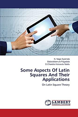 Some Aspects of Latin Squares and Their: Naga Syamala N