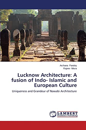 Lucknow Architecture: A fusion of Indo- Islamic: Pandey, Archana /