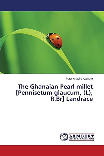 The Ghanaian Pearl Millet [Pennisetum Glaucum, (L),: Asungre Peter Anabire