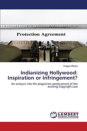 9783659510977: Indianizing Hollywood: Inspiration or Infringement?: An analysis into the plagiarism predicament of the existing Copyright Law