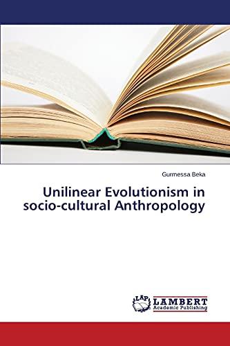 Unilinear Evolutionism in socio-cultural Anthropology: Gurmessa Beka