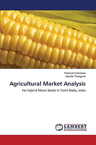 Agricultural Market Analysis: For Hybrid Maize Seeds: Palanivel Kaliannan
