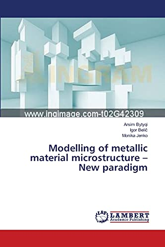 9783659515712: Modelling of metallic material microstructure – New paradigm