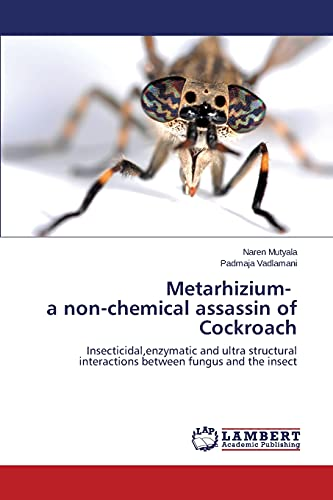 9783659515910: Metarhizium- a non-chemical assassin of Cockroach: Insecticidal,enzymatic and ultra structural interactions between fungus and the insect