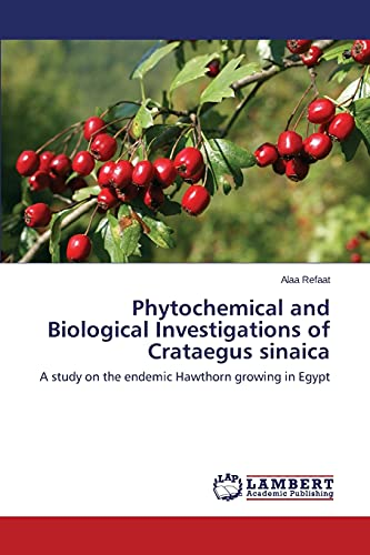 Phytochemical and Biological Investigations of Crataegus Sinaica (Paperback): Refaat Alaa