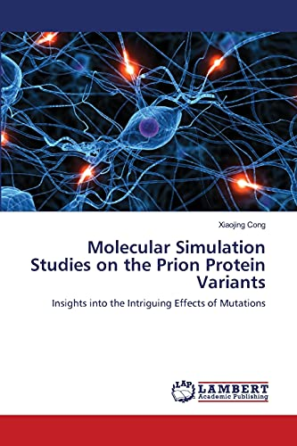 Molecular Simulation Studies on the Prion Protein Variants: Xiaojing Cong