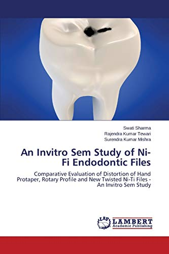 9783659518409: An Invitro Sem Study of Ni-Ti Endodontic Files: Comparative Evaluation of Distortion of Hand Protaper, Rotary Profile and New Twisted Ni-Ti Files - An Invitro Sem Study