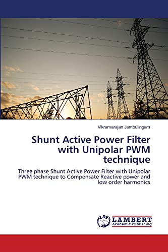 9783659519574: Shunt Active Power Filter with Unipolar PWM technique: Three phase Shunt Active Power Filter with Unipolar PWM technique to Compensate Reactive power and low order harmonics