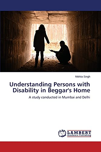 Understanding Persons with Disability in Beggars Home: Mohita Singh