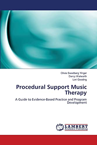 Procedural Support Music Therapy: A Guide to Evidence-Based Practice and Program Development: ...