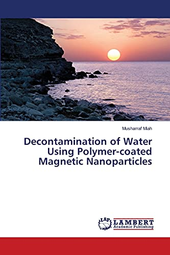 Decontamination of Water Using Polymer-coated Magnetic Nanoparticles: Musharraf Miah