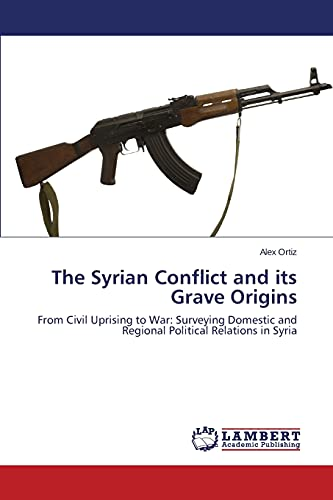 9783659527951: The Syrian Conflict and Its Grave Origins