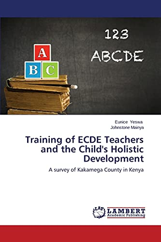 9783659532924: Training of ECDE Teachers and the Child's Holistic Development: A survey of Kakamega County in Kenya