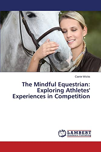 9783659539749: The Mindful Equestrian: Exploring Athletes' Experiences in Competition
