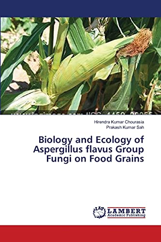 9783659542824: Biology and Ecology of Aspergillus flavus Group Fungi on Food Grains