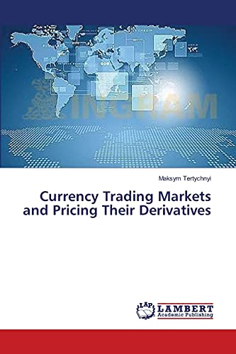 Currency Trading Markets and Pricing Their Derivatives (Paperback): Maksym Tertychnyi