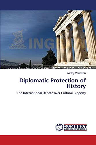 9783659547140: Diplomatic Protection of History: The International Debate over Cultural Property