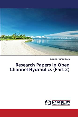 Research Papers in Open Channel Hydraulics (Part: Singh Birendra Kumar
