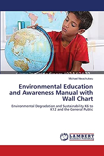 9783659552496: Environmental Education and Awareness Manual with Wall Chart: Environmental Degradation and Sustainability K6 to K12 and the General Public