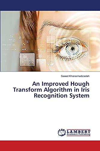 An Improved Hough Transform Algorithm in Iris: Khorashadizadeh Saeed