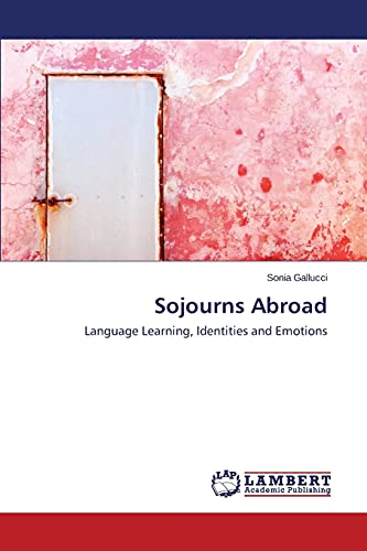 9783659554537: Sojourns Abroad: Language Learning, Identities and Emotions
