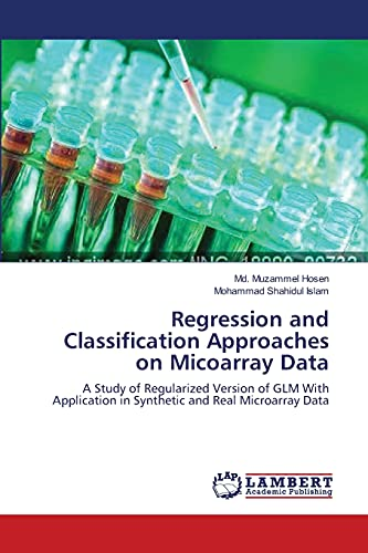 9783659556401: Regression and Classification Approaches on Micoarray Data: A Study of Regularized Version of GLM With Application in Synthetic and Real Microarray Data