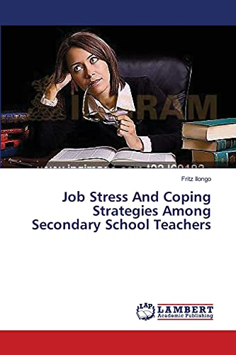 Job Stress And Coping Strategies Among Secondary School Teachers (Paperback): Fritz Ilongo