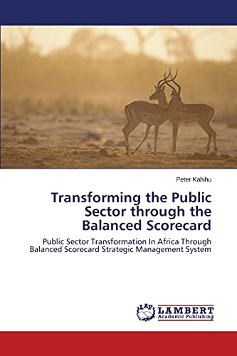 Transforming the Public Sector through the Balanced Scorecard: Peter Kahihu
