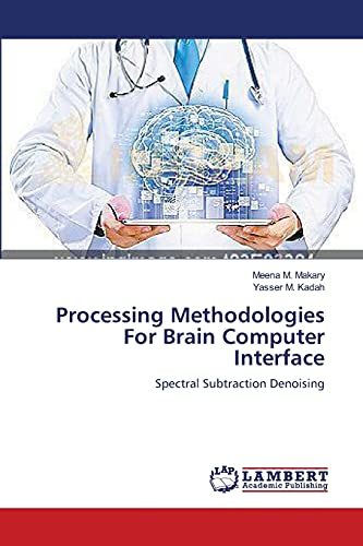 9783659560194: Processing Methodologies For Brain Computer Interface: Spectral Subtraction Denoising