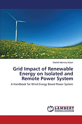 9783659563492: Grid Impact of Renewable Energy on Isolated and Remote Power System: A Handbook for Wind Energy Based Power System
