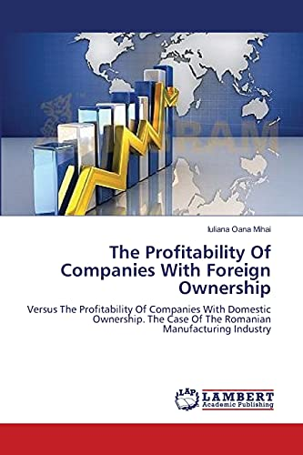 9783659564178: The Profitability Of Companies With Foreign Ownership: Versus The Profitability Of Companies With Domestic Ownership. The Case Of The Romanian Manufacturing Industry
