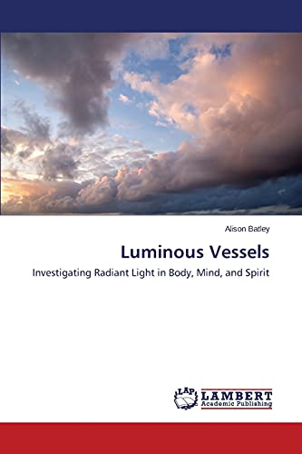 9783659571077: Luminous Vessels: Investigating Radiant Light in Body, Mind, and Spirit