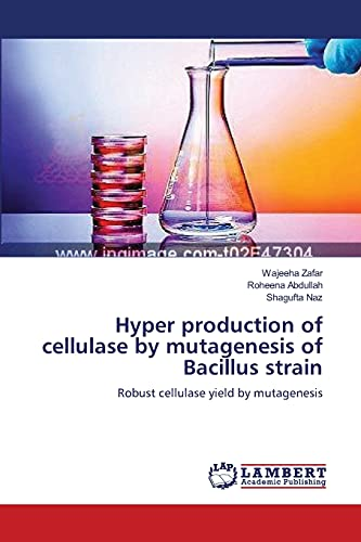 9783659571404: Hyper production of cellulase by mutagenesis of Bacillus strain: Robust cellulase yield by mutagenesis