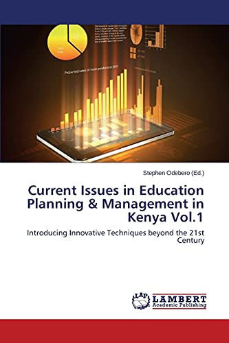 9783659572852: Current Issues in Education Planning & Management in Kenya Vol.1: Introducing Innovative Techniques beyond the 21st Century